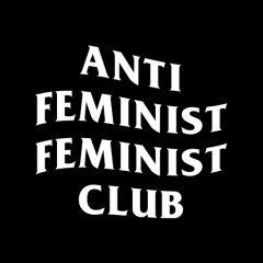 Anti Feminist Feminist Club